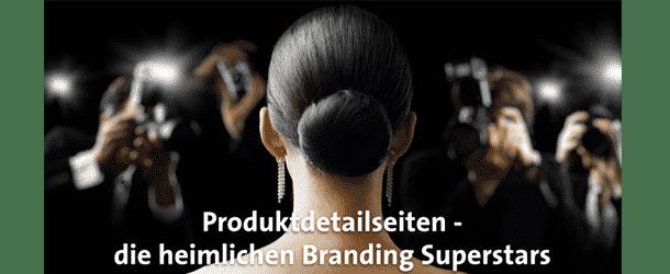 Produktdetailseiten - die heimlichen Branding Superstars