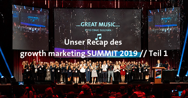Recap des growth marketing SUMMIT 2019, Teil 1