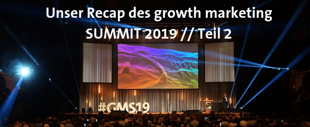 Recap des growth marketing SUMMIT Teil 2